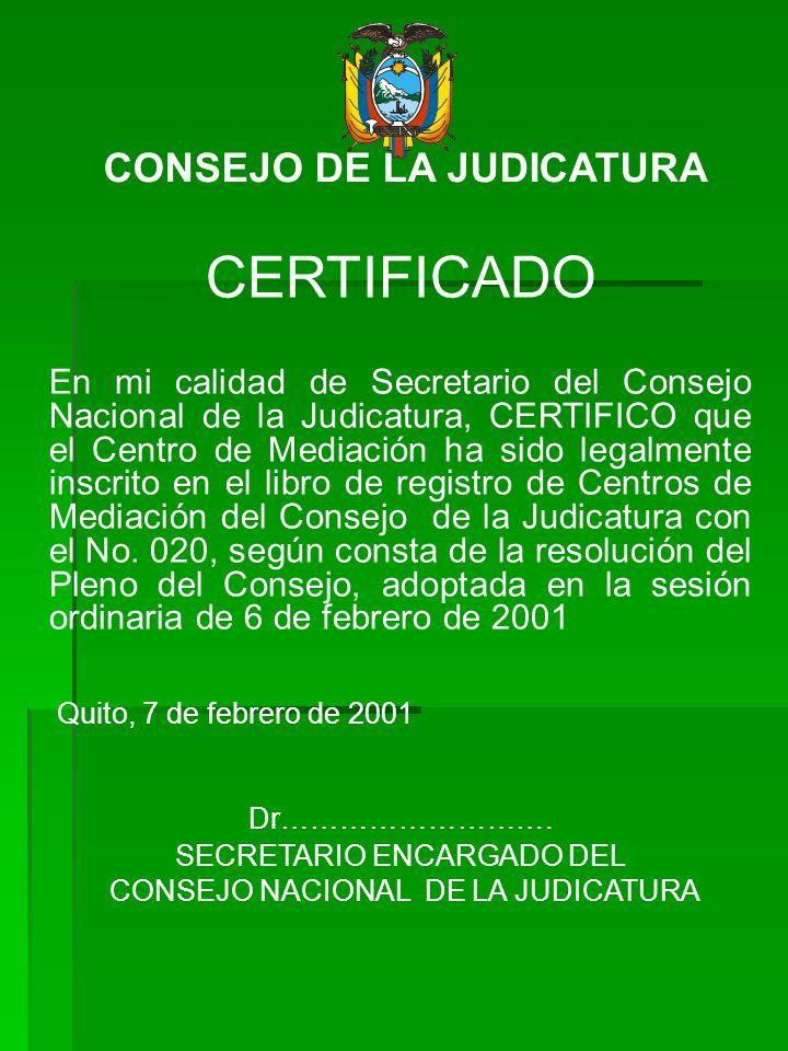 CERTIFICADO En mi calidad de Secretario del Consejo Nacional de la Judicatura, CERTIFICO que el Centro de Mediación ha sido legalmente inscrito en el