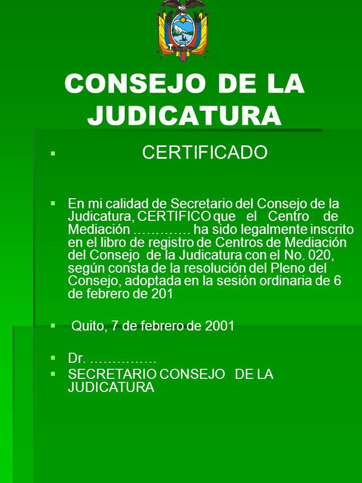 CERTIFICADO En mi calidad de Secretario del Consejo de la Judicatura, CERTIFICO que el Centro de Mediación …………. ha sido legalmente inscrito en el lib