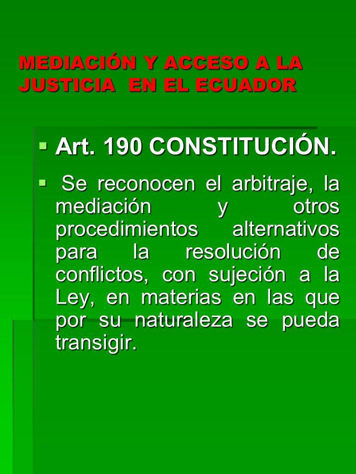 MEDIACIÓN Y ACCESO A LA JUSTICIA EN EL ECUADOR Art. 190 CONSTITUCIÓN. Art. 190 CONSTITUCIÓN. Se reconocen el arbitraje, la mediación y otros procedimi