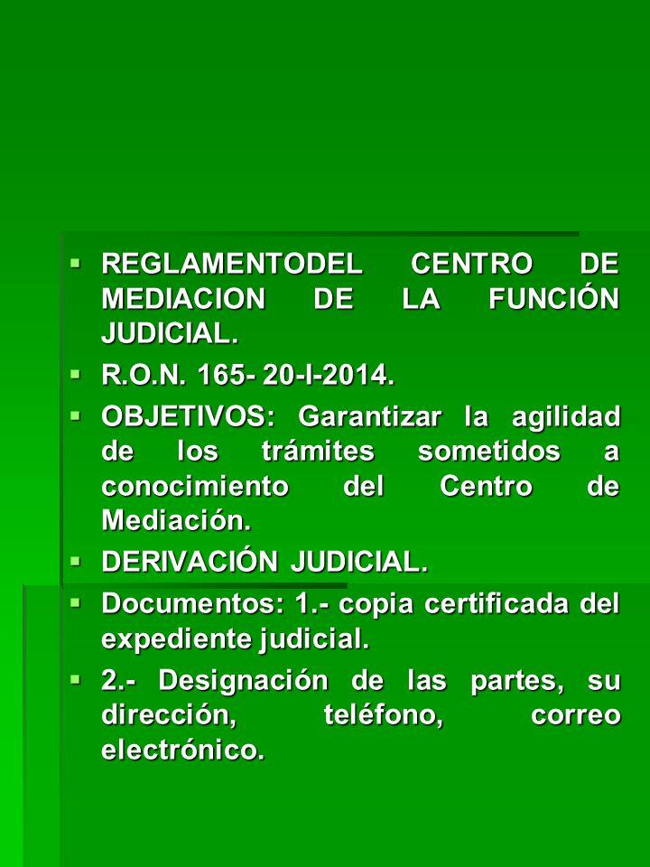 REGLAMENTODEL CENTRO DE MEDIACION DE LA FUNCIÓN JUDICIAL. REGLAMENTODEL CENTRO DE MEDIACION DE LA FUNCIÓN JUDICIAL. R.O.N. 165- 20-I-2014. R.O.N. 165-