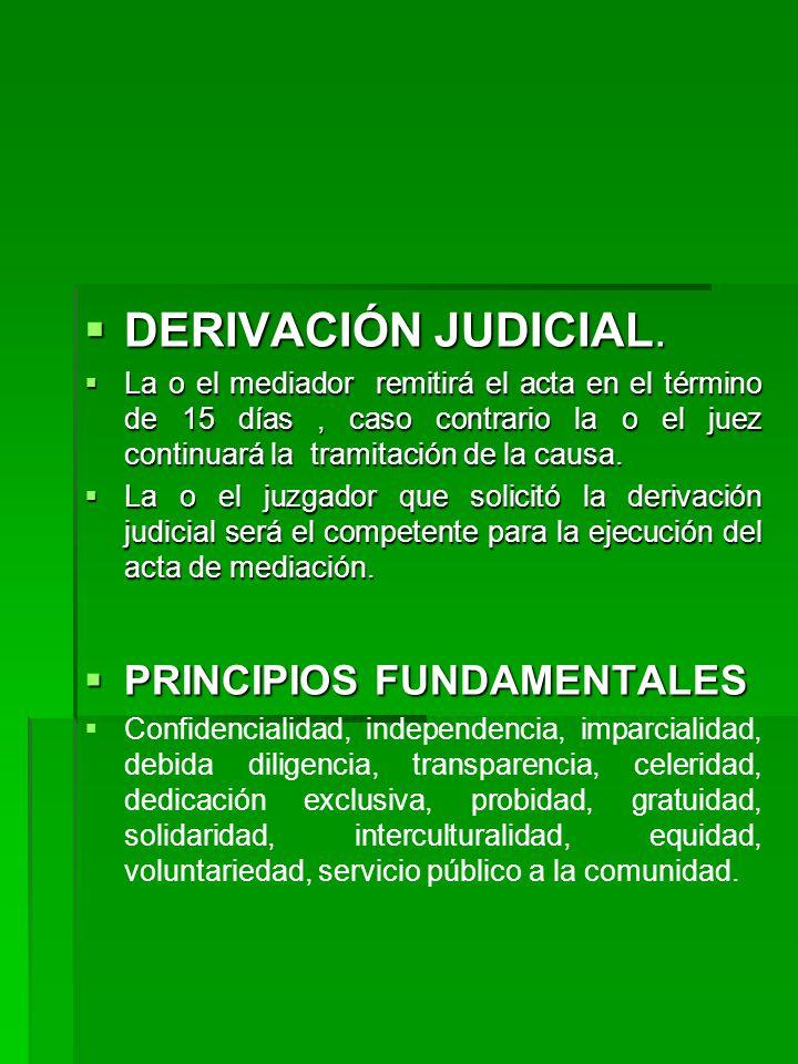 DERIVACIÓN JUDICIAL. DERIVACIÓN JUDICIAL. La o el mediador remitirá el acta en el término de 15 días, caso contrario la o el juez continuará la tramit