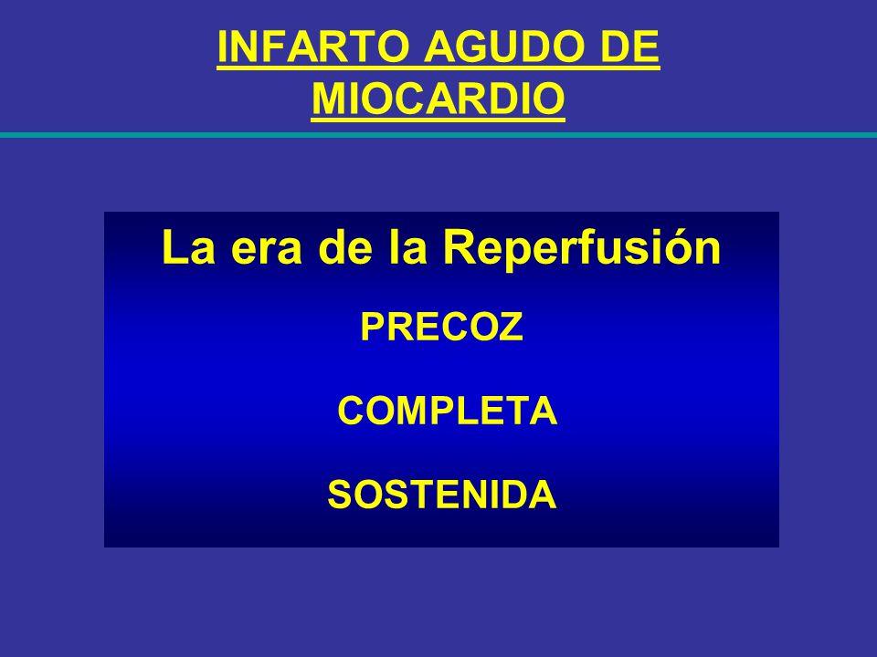 INFARTO AGUDO DE MIOCARDIO La era de la Reperfusión PRECOZ COMPLETA SOSTENIDA