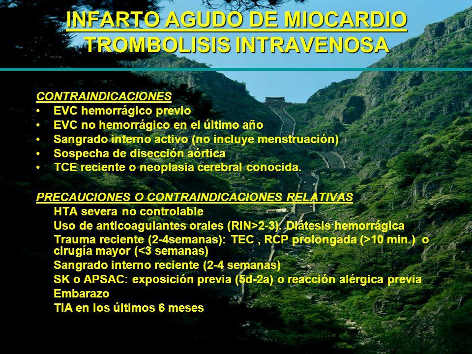INFARTO AGUDO DE MIOCARDIO TROMBOLISIS INTRAVENOSA CONTRAINDICACIONES EVC hemorrágico previo EVC no hemorrágico en el último año Sangrado interno acti