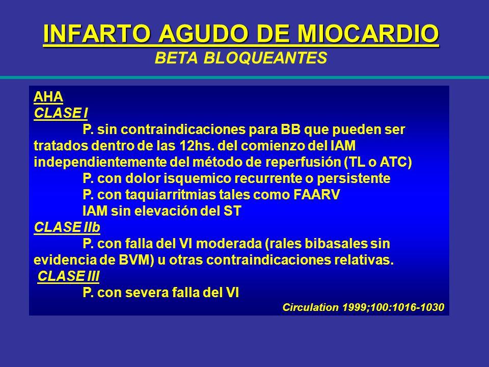 INFARTO AGUDO DE MIOCARDIO INFARTO AGUDO DE MIOCARDIO BETA BLOQUEANTES AHA CLASE I P. sin contraindicaciones para BB que pueden ser tratados dentro de