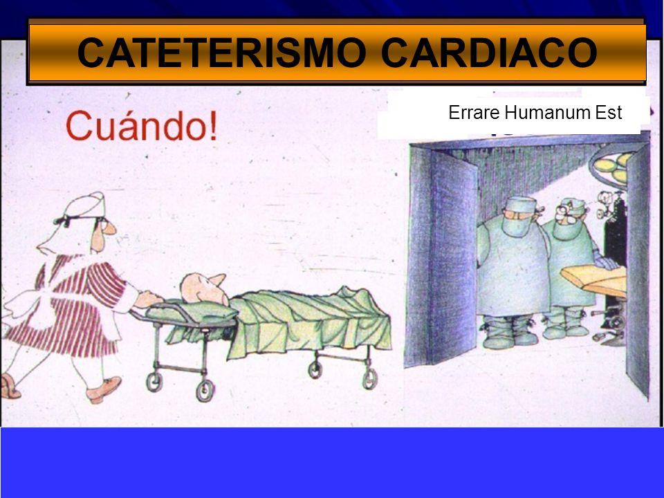 Errare Humanum Est CATETERISMO CARDIACO