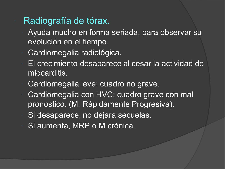 Radiografía de tórax.Ayuda mucho en forma seriada, para observar su evolución en el tiempo.