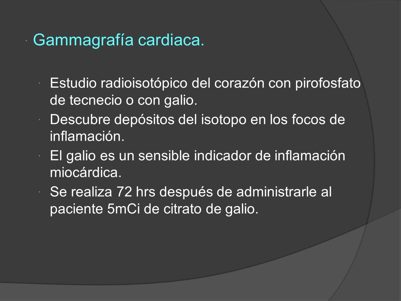 Gammagrafía cardiaca.Estudio radioisotópico del corazón con pirofosfato de tecnecio o con galio.