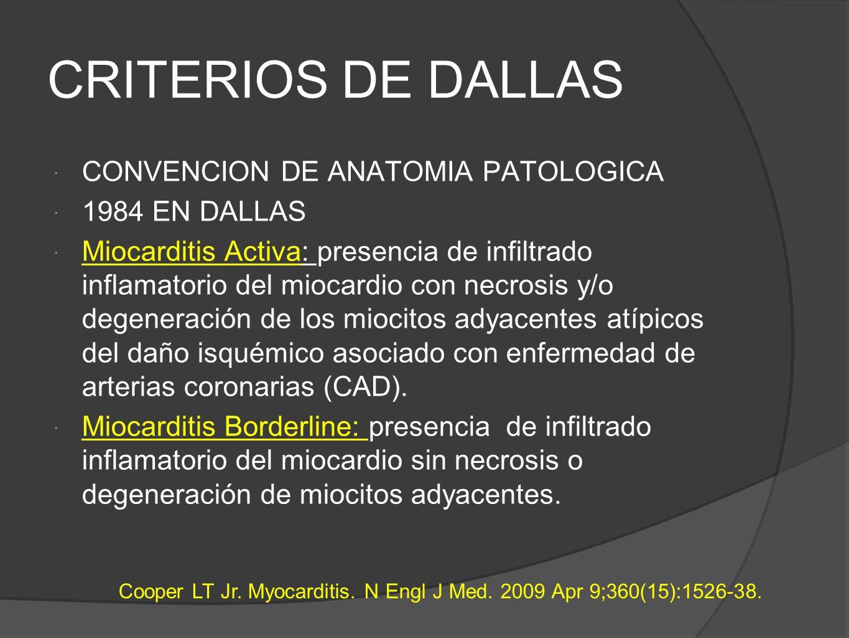 CRITERIOS DE DALLAS CONVENCION DE ANATOMIA PATOLOGICA 1984 EN DALLAS Miocarditis Activa: presencia de infiltrado inflamatorio del miocardio con necrosis y/o degeneración de los miocitos adyacentes atípicos del daño isquémico asociado con enfermedad de arterias coronarias (CAD).