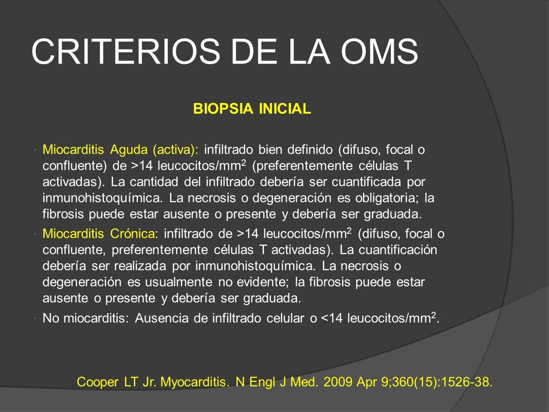 CRITERIOS DE LA OMS BIOPSIA INICIAL Miocarditis Aguda (activa): infiltrado bien definido (difuso, focal o confluente) de >14 leucocitos/mm 2 (preferentemente células T activadas).
