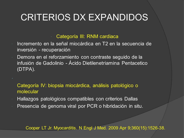 CRITERIOS DX EXPANDIDOS Categoría III: RNM cardiaca Incremento en la señal miocárdica en T2 en la secuencia de inversión - recuperación Demora en el reforzamiento con contraste seguido de la infusión de Gadolinio - Ácido Dietilenetriamina Pentacetico (DTPA).