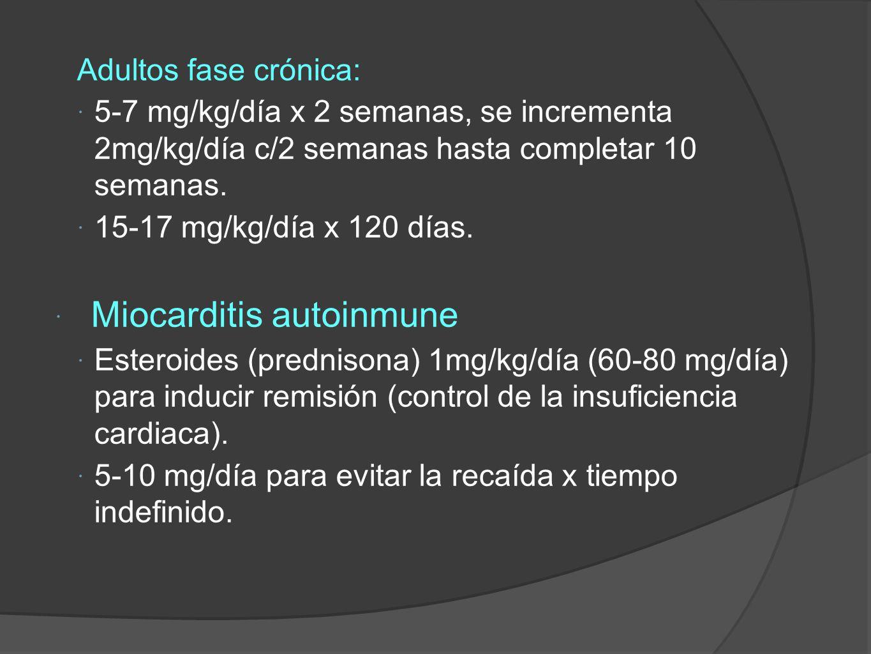 Adultos fase crónica: 5-7 mg/kg/día x 2 semanas, se incrementa 2mg/kg/día c/2 semanas hasta completar 10 semanas.