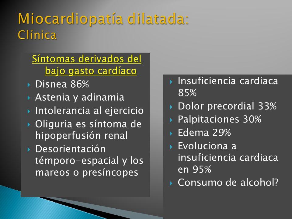 Síntomas derivados del bajo gasto cardíaco Disnea 86% Astenia y adinamia Intolerancia al ejercicio Oliguria es síntoma de hipoperfusión renal Desorientación témporo-espacial y los mareos o presíncopes Insuficiencia cardiaca 85% Dolor precordial 33% Palpitaciones 30% Edema 29% Evoluciona a insuficiencia cardiaca en 95% Consumo de alcohol?