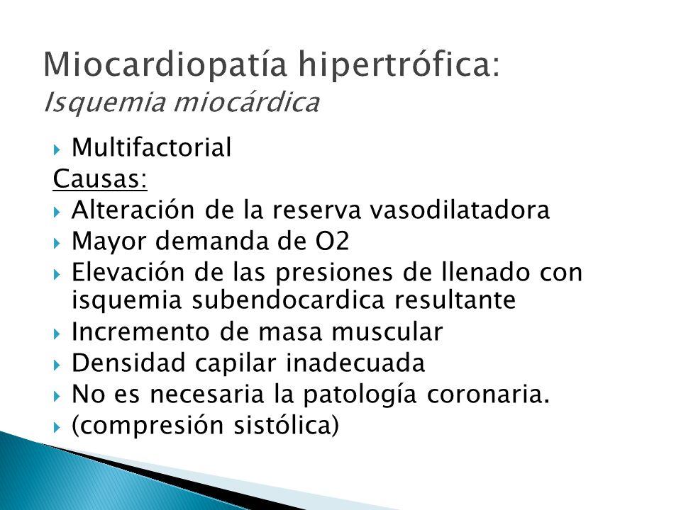 MultifactorialCausas: Alteración de la reserva vasodilatadora Mayor demanda de O2 Elevación de las presiones de llenado con isquemia subendocardica resultante Incremento de masa muscular Densidad capilar inadecuada No es necesaria la patología coronaria.