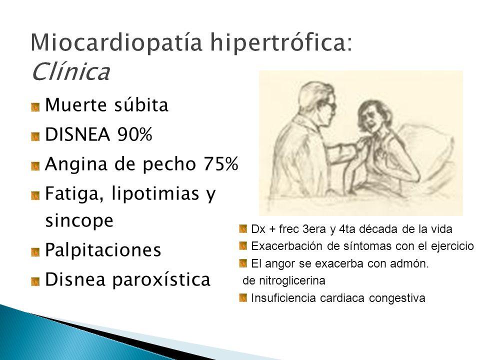 Muerte súbita DISNEA 90% Angina de pecho 75% Fatiga, lipotimias y sincope Palpitaciones Disnea paroxística Dx + frec 3era y 4ta década de la vida Exacerbación de síntomas con el ejercicio El angor se exacerba con admón.