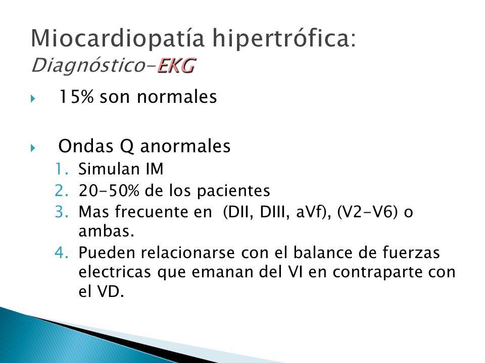 15% son normales Ondas Q anormales 1.Simulan IM 2.20-50% de los pacientes 3.Mas frecuente en (DII, DIII, aVf), (V2-V6) o ambas.