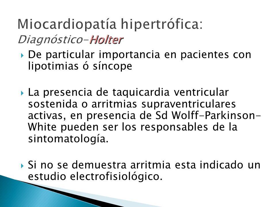 De particular importancia en pacientes con lipotimias ó síncope La presencia de taquicardia ventricular sostenida o arritmias supraventriculares activas, en presencia de Sd Wolff-Parkinson- White pueden ser los responsables de la sintomatología.