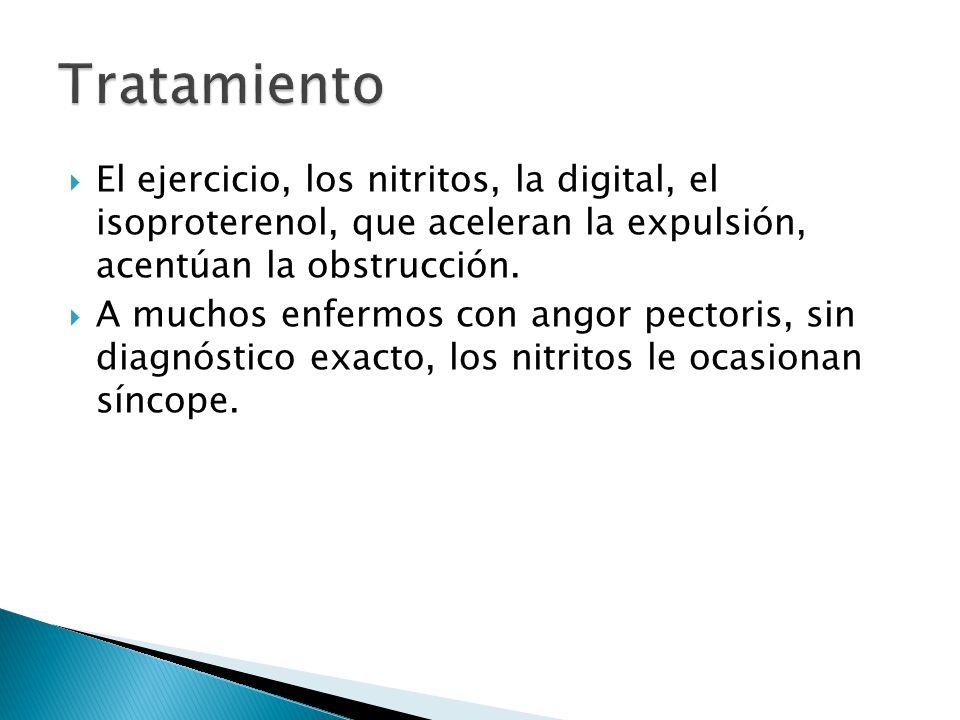 El ejercicio, los nitritos, la digital, el isoproterenol, que aceleran la expulsión, acentúan la obstrucción.