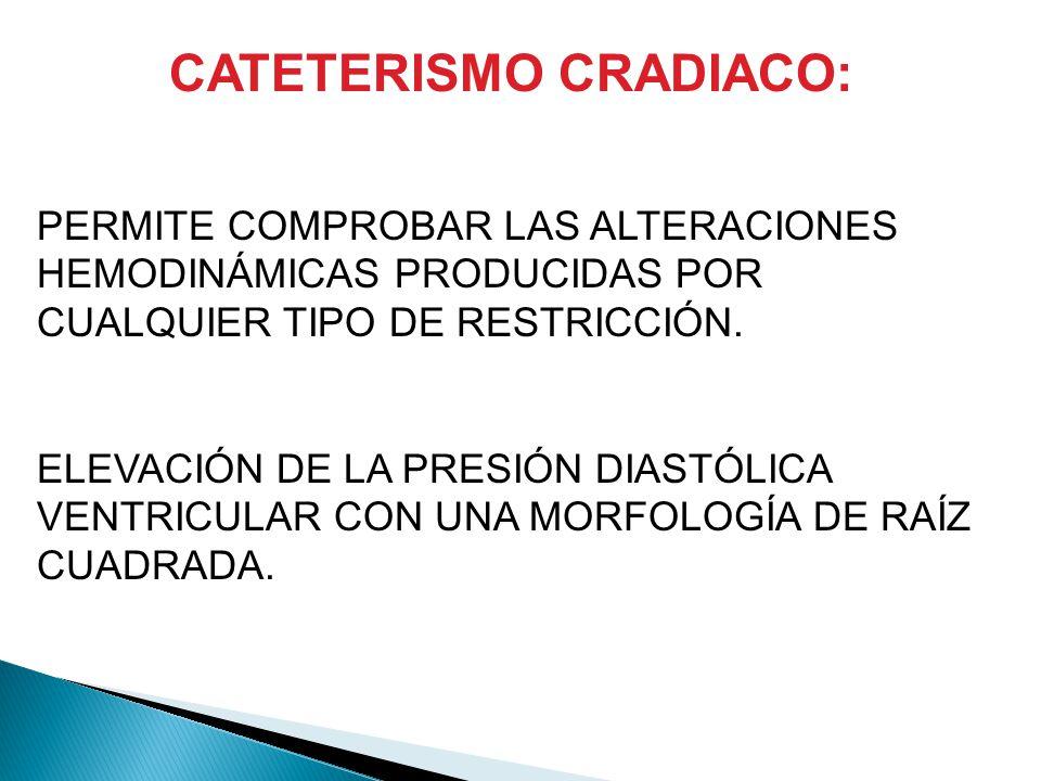 CATETERISMO CRADIACO: PERMITE COMPROBAR LAS ALTERACIONES HEMODINÁMICAS PRODUCIDAS POR CUALQUIER TIPO DE RESTRICCIÓN.