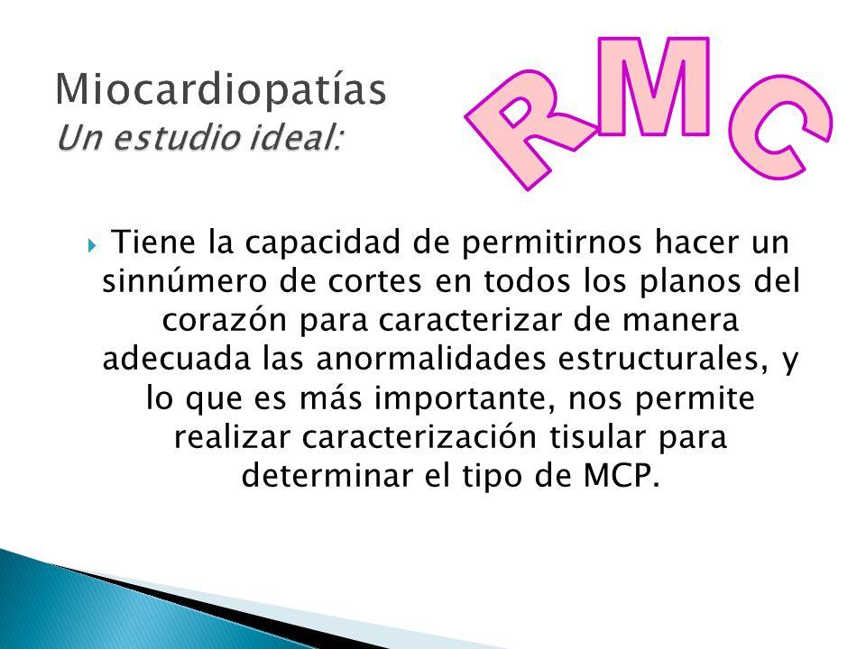 Tiene la capacidad de permitirnos hacer un sinnúmero de cortes en todos los planos del corazón para caracterizar de manera adecuada las anormalidades estructurales, y lo que es más importante, nos permite realizar caracterización tisular para determinar el tipo de MCP.