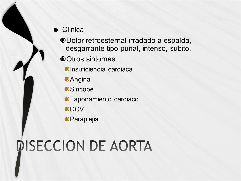 Clinica Dolor retroesternal irradado a espalda, desgarrante tipo puñal, intenso, subito, Otros sintomas: Insuficiencia cardiaca Angina Sincope Taponamiento cardiaco DCV Paraplejia