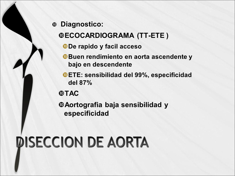 Diagnostico: ECOCARDIOGRAMA (TT-ETE ) De rapido y facil acceso Buen rendimiento en aorta ascendente y bajo en descendente ETE: sensibilidad del 99%, especificidad del 87% TAC Aortografia baja sensibilidad y especificidad