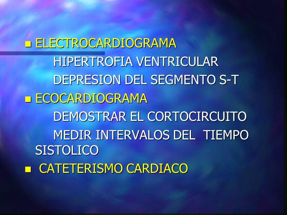 n ELECTROCARDIOGRAMA HIPERTROFIA VENTRICULAR DEPRESION DEL SEGMENTO S-T n ECOCARDIOGRAMA DEMOSTRAR EL CORTOCIRCUITO MEDIR INTERVALOS DEL TIEMPO SISTOL