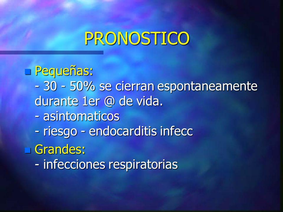 PRONOSTICO n Pequeñas: - 30 - 50% se cierran espontaneamente durante 1er @ de vida. - asintomaticos - riesgo - endocarditis infecc n Grandes: - infecc
