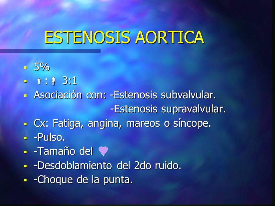 ESTENOSIS AORTICA 5% 5% : 3:1 : 3:1 Asociación con: -Estenosis subvalvular. Asociación con: -Estenosis subvalvular. -Estenosis supravalvular. -Estenos