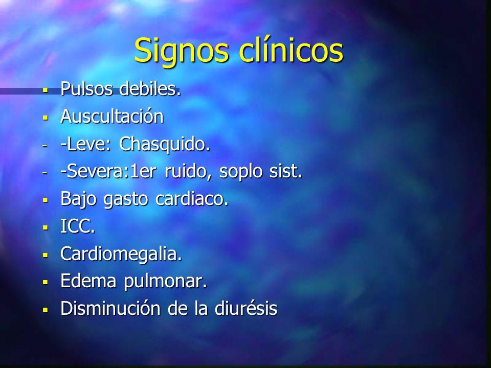 Signos clínicos Pulsos debiles. Pulsos debiles. Auscultación Auscultación - -Leve: Chasquido. - -Severa:1er ruido, soplo sist. Bajo gasto cardiaco. Ba