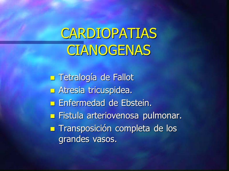 CARDIOPATIAS CIANOGENAS n Tetralogía de Fallot n Atresia tricuspidea. n Enfermedad de Ebstein. n Fistula arteriovenosa pulmonar. n Transposición compl