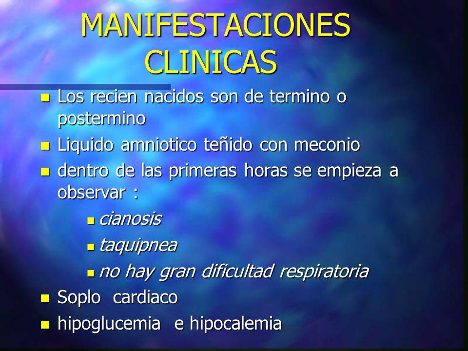 MANIFESTACIONES CLINICAS MANIFESTACIONES CLINICAS n Los recien nacidos son de termino o postermino n Liquido amniotico teñido con meconio n dentro de