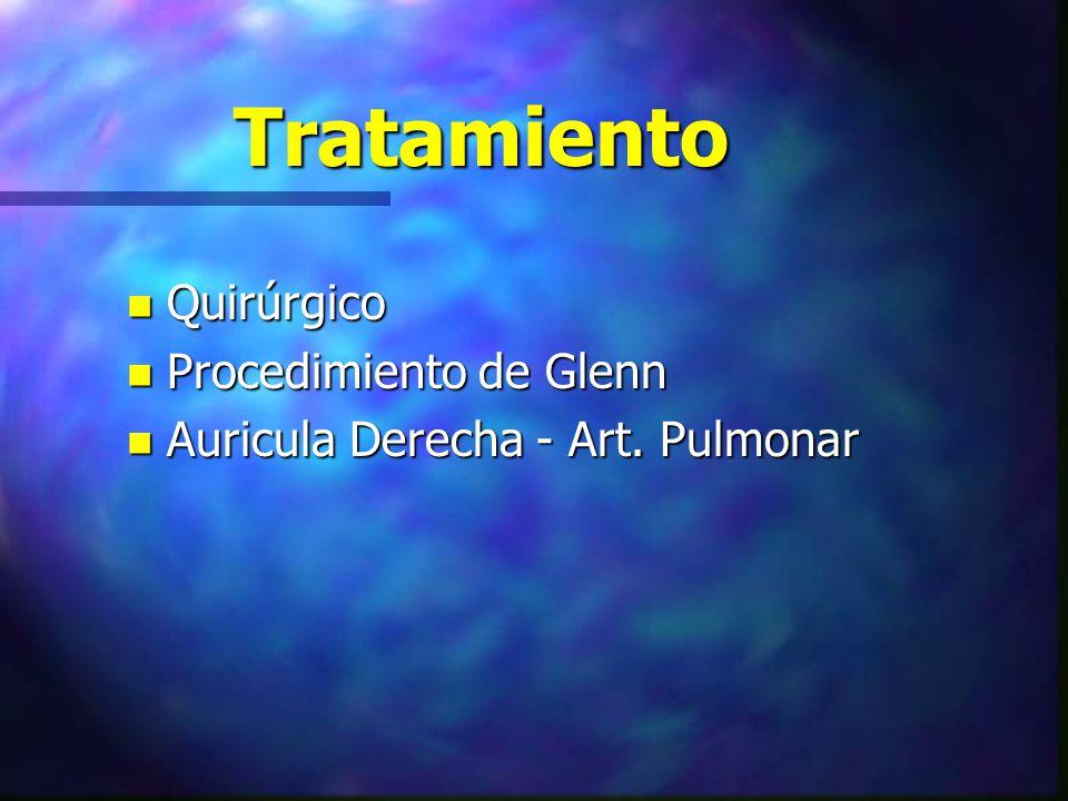 Tratamiento n Quirúrgico n Procedimiento de Glenn n Auricula Derecha - Art. Pulmonar
