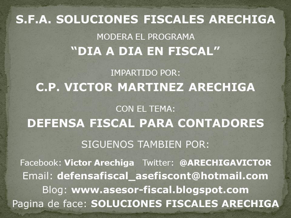 S.F.A. SOLUCIONES FISCALES ARECHIGA MODERA EL PROGRAMA DIA A DIA EN FISCAL IMPARTIDO POR: C.P. VICTOR MARTINEZ ARECHIGA CON EL TEMA: DEFENSA FISCAL PA