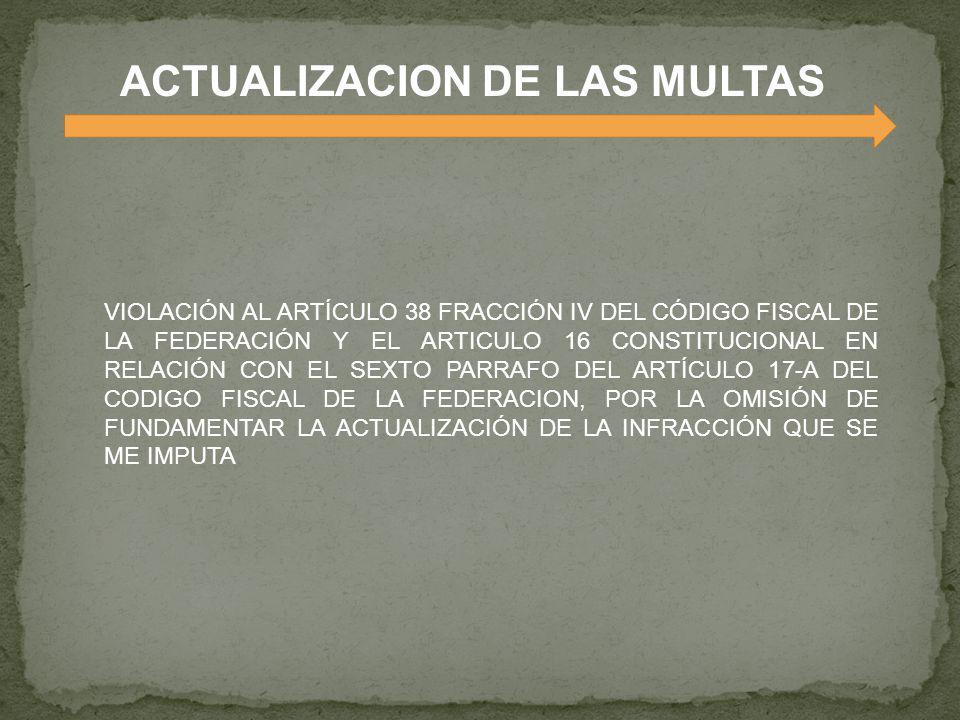 VIOLACIÓN AL ARTÍCULO 38 FRACCIÓN IV DEL CÓDIGO FISCAL DE LA FEDERACIÓN Y EL ARTICULO 16 CONSTITUCIONAL EN RELACIÓN CON EL SEXTO PARRAFO DEL ARTÍCULO