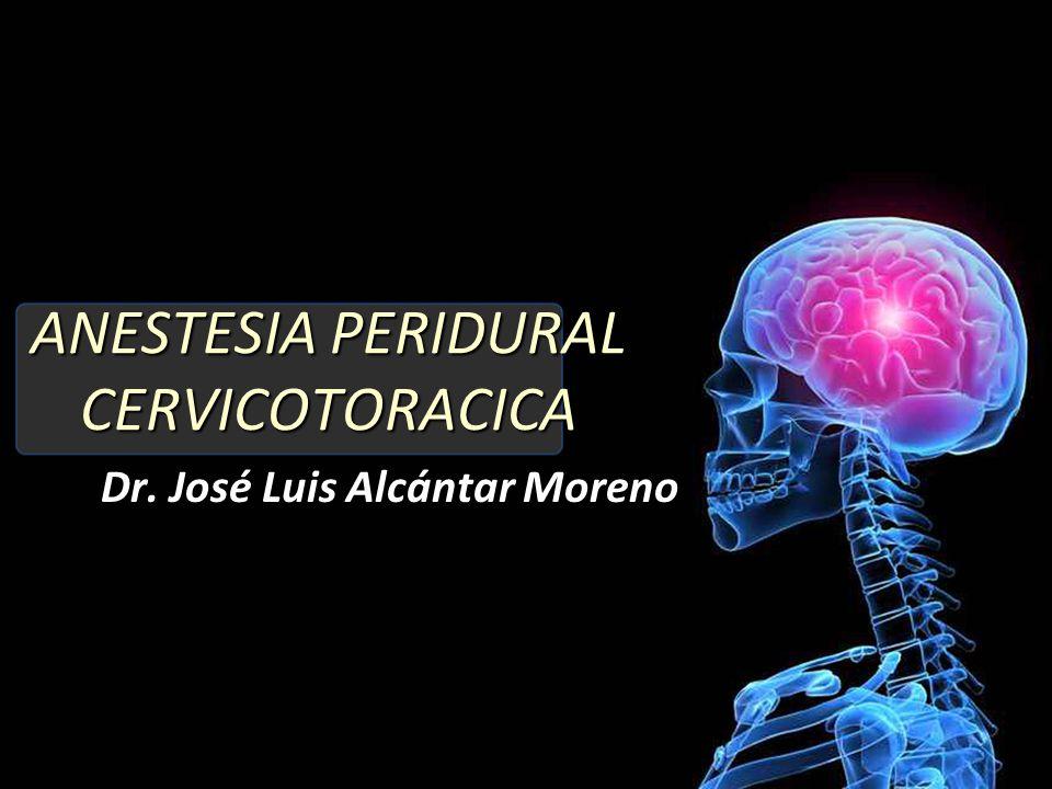 ANESTESIA PERIDURAL CERVICOTORACICA Dr. José Luis Alcántar Moreno