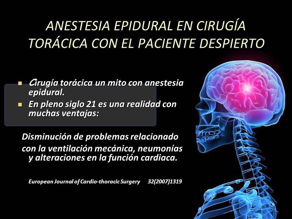 ANESTESIA EPIDURAL EN CIRUGÍA TORÁCICA CON EL PACIENTE DESPIERTO C irugía torácica un mito con anestesia epidural. C irugía torácica un mito con anest