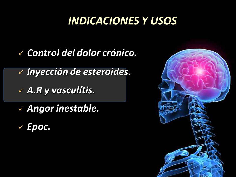 INDICACIONES Y USOS Control del dolor crónico. Control del dolor crónico. Inyección de esteroides. Inyección de esteroides. A.R y vasculítis. A.R y va