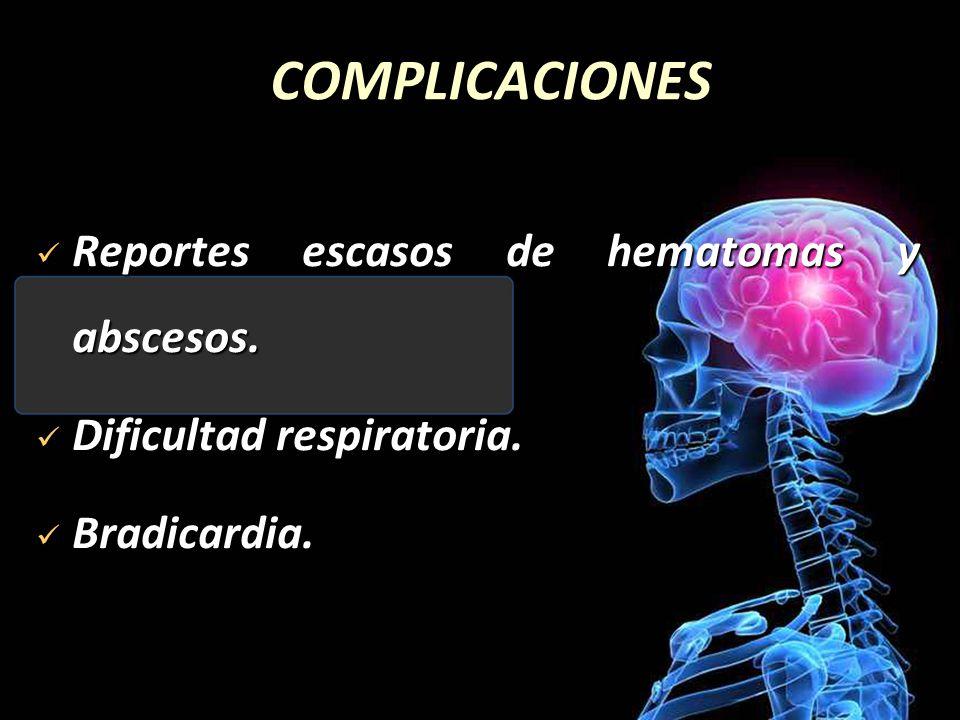 COMPLICACIONES Reportes escasos de hematomas y abscesos. Reportes escasos de hematomas y abscesos. Dificultad respiratoria. Dificultad respiratoria. B