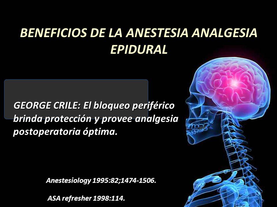 BENEFICIOS DE LA ANESTESIA ANALGESIA EPIDURAL GEORGE CRILE: El bloqueo periférico brinda protección y provee analgesia postoperatoria óptima.