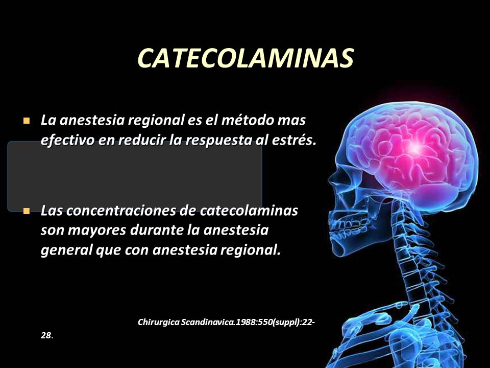 CATECOLAMINAS La anestesia regional es el método mas efectivo en reducir la respuesta al estrés. La anestesia regional es el método mas efectivo en re