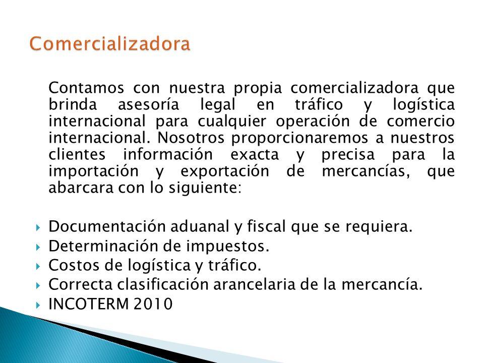 Contamos con nuestra propia comercializadora que brinda asesoría legal en tráfico y logística internacional para cualquier operación de comercio internacional.