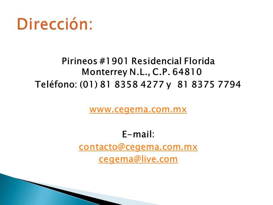 Pirineos #1901 Residencial Florida Monterrey N.L., C.P. 64810 Teléfono: (01) 81 8358 4277 y 81 8375 7794 www.cegema.com.mx E-mail: contacto@cegema.com