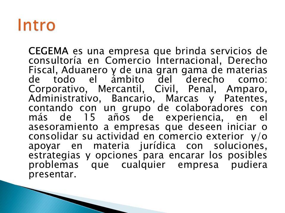 CEGEMA es una empresa que brinda servicios de consultoría en Comercio Internacional, Derecho Fiscal, Aduanero y de una gran gama de materias de todo e