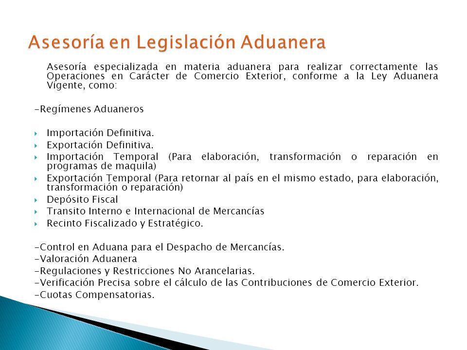 Asesoría especializada en materia aduanera para realizar correctamente las Operaciones en Carácter de Comercio Exterior, conforme a la Ley Aduanera Vigente, como: -Regímenes Aduaneros Importación Definitiva.