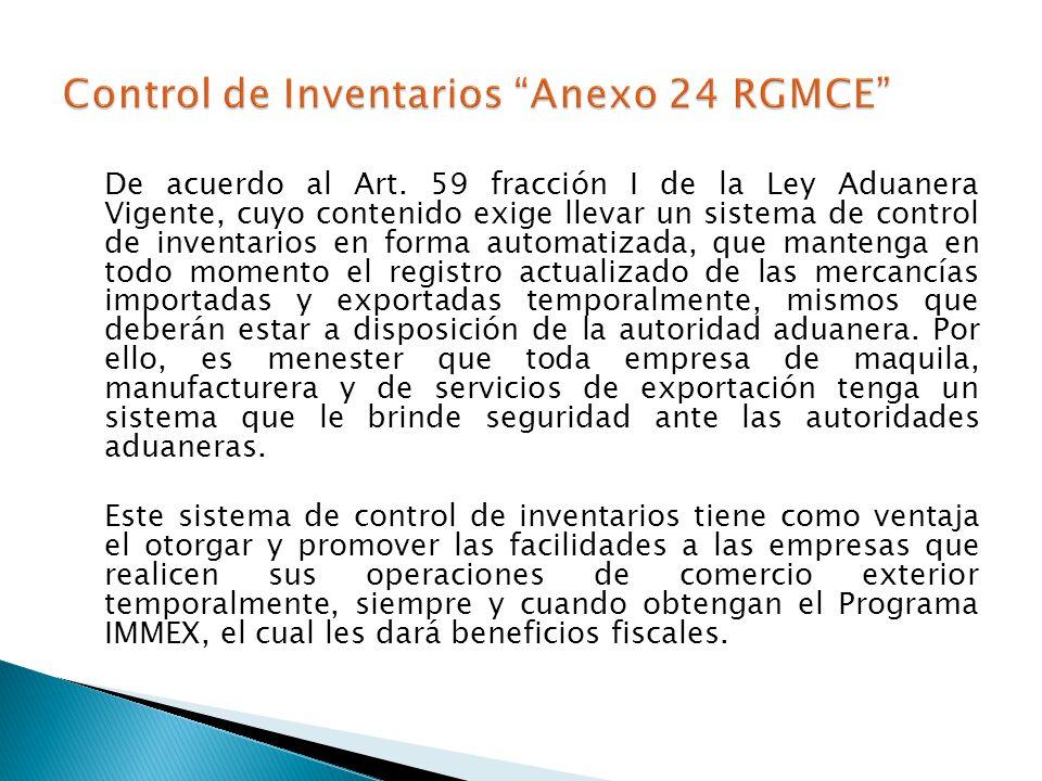De acuerdo al Art. 59 fracción I de la Ley Aduanera Vigente, cuyo contenido exige llevar un sistema de control de inventarios en forma automatizada, q