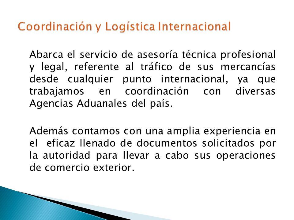 Abarca el servicio de asesoría técnica profesional y legal, referente al tráfico de sus mercancías desde cualquier punto internacional, ya que trabajamos en coordinación con diversas Agencias Aduanales del país.