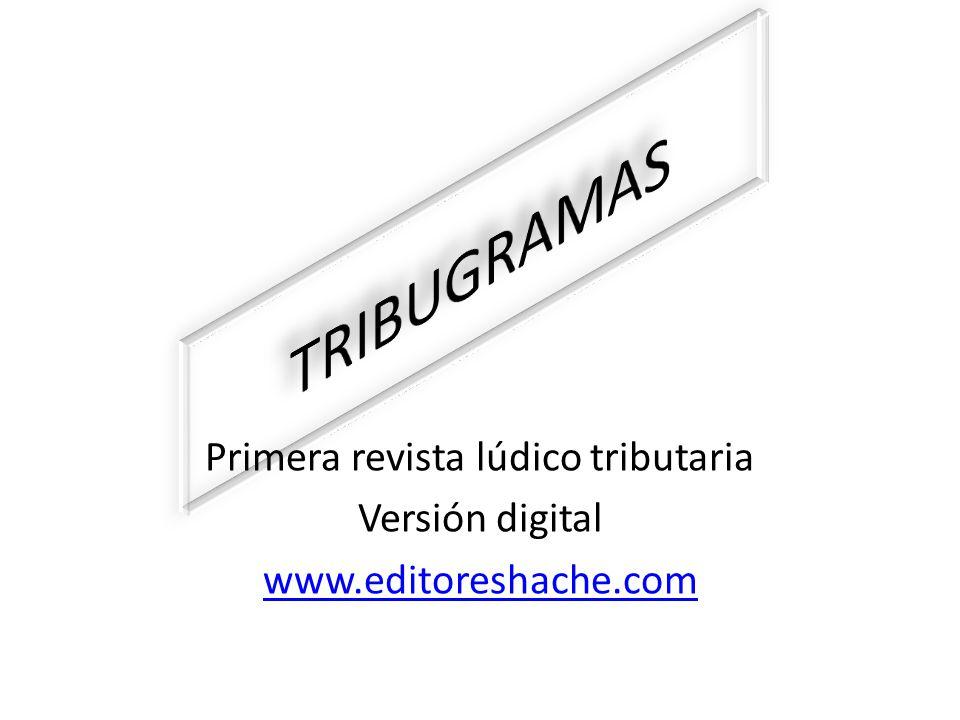 Primera revista lúdico tributaria Versión digital www.editoreshache.com