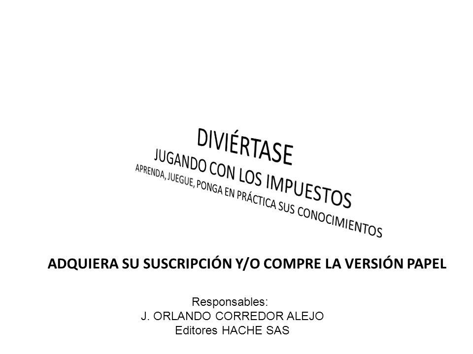 ADQUIERA SU SUSCRIPCIÓN Y/O COMPRE LA VERSIÓN PAPEL Responsables: J. ORLANDO CORREDOR ALEJO Editores HACHE SAS