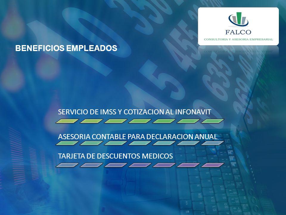 BENEFICIOS EMPLEADOS SERVICIO DE IMSS Y COTIZACION AL INFONAVIT ASESORIA CONTABLE PARA DECLARACION ANUAL TARJETA DE DESCUENTOS MEDICOS