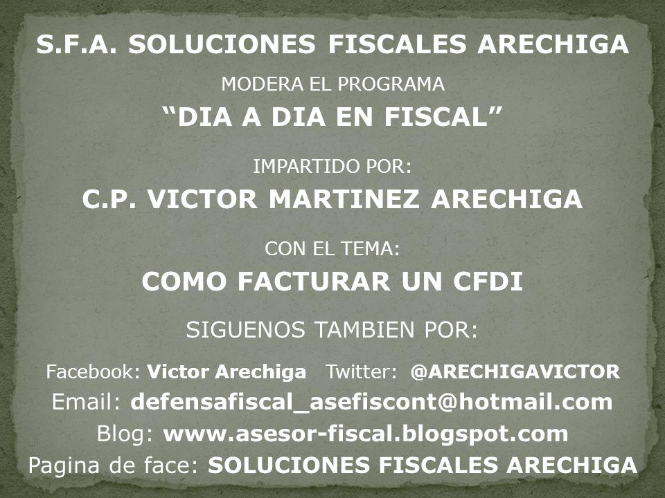 S.F.A. SOLUCIONES FISCALES ARECHIGA MODERA EL PROGRAMA DIA A DIA EN FISCAL IMPARTIDO POR: C.P. VICTOR MARTINEZ ARECHIGA CON EL TEMA: COMO FACTURAR UN